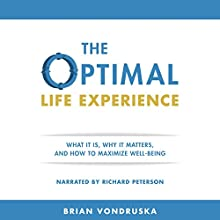 The Optimal Life Experience: What It Is, Why It Matters, and How to Maximize Well-Being Audiobook by Brian Vondruska Narrated by Richard Peterson