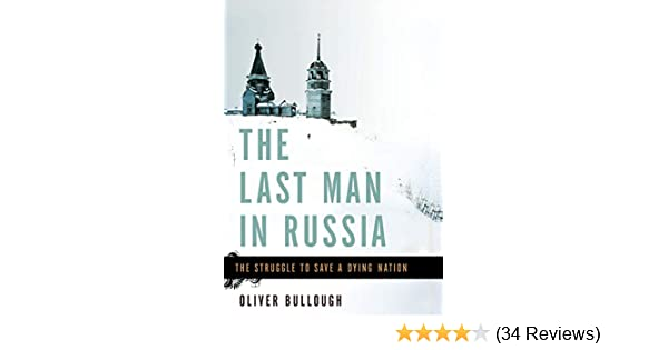 59a714fcb The Last Man in Russia: The Struggle to Save a Dying Nation: Oliver  Bullough: 9780465074983: Amazon.com: Books