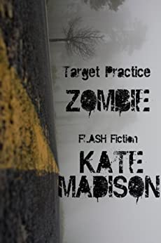 Target Practice (Zombie Flash Fiction) (Evolution ZOMBIE Book 1) by [Madison, Kate]