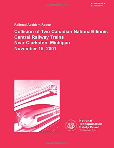 Railroad Accident Report: Collision of Two Canadian National/Illinois Central Railway Trains Near Clarkston, Michigan November 15, 2001 (Railroad Accident Reports)