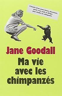 Ma vie avec les chimpanzés par Goodall
