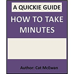 How To Take Minutes: The Quickie Guide (The Quickie Guides Book 3)