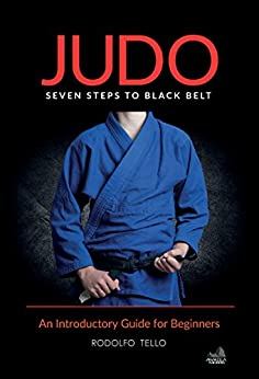 Judo: Seven Steps to Black Belt (An Introductory Guide for Beginners) by [Tello, Rodolfo]