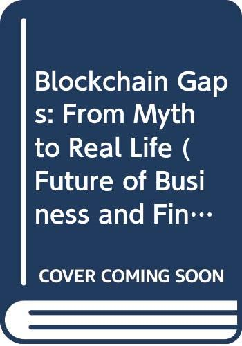 Blockchain Gaps: From Myth to Real Life (Future of Business and Finance) Shinichiro Matsuo