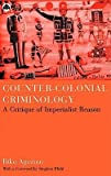 img - for [(Counter-Colonial Criminology: A Critique of Imperialist Reason )] [Author: Biko Agozino] [Jul-2003] book / textbook / text book