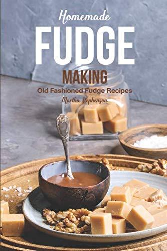 Homemade Fudge Making: Old Fashioned Fudge Recipes by Martha Stephenson