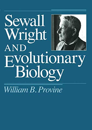 Sewall Wright and Evolutionary Biology (Science and Its Conceptual Foundations series)