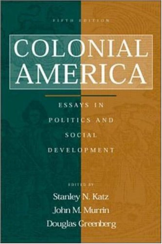 colonial america essays in politics and social development Katz, stanley is the author of 'colonial america: essays in politics and social development', published 2010 under isbn 9780415879569 and isbn 0415879566.