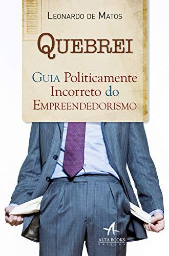 Quebrei: Guia Politicamente Incorreto do Empreendedorismo