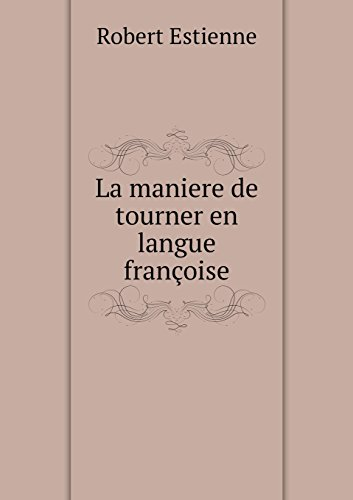 La maniere de tourner en langue françoise (French Edition)