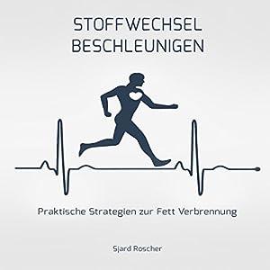 Stoffwechsel Beschleunigen: Praktische Strategien zur Fett Verbrennung Hörbuch