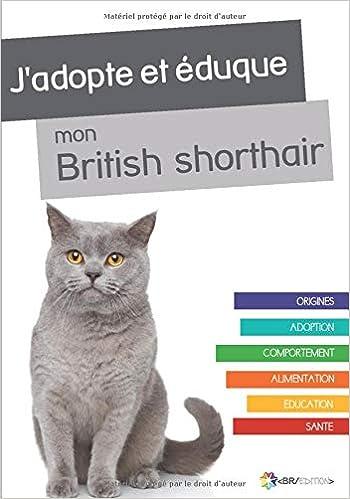 Amazon Fr J Adopte Et Eduque Mon British Shorthair Du Chat Rue Livres