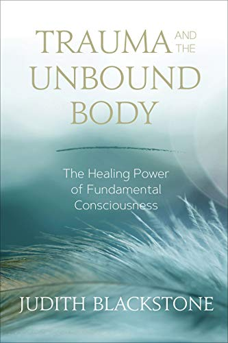 Trauma and the Unbound Body: The Healing Power of Fundamental ()