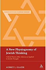 A New Physiognomy of Jewish Thinking: Critical Theory After Adorno as Applied to Jewish Thought (Bloomsbury Studies in Jewish Thought)