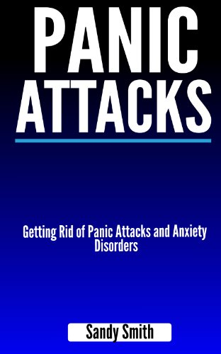 Panic Attacks: Getting Rid of Panic Attacks and Anxiety Disorders