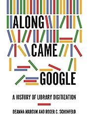 Along Came Google: A History of Library Digitization