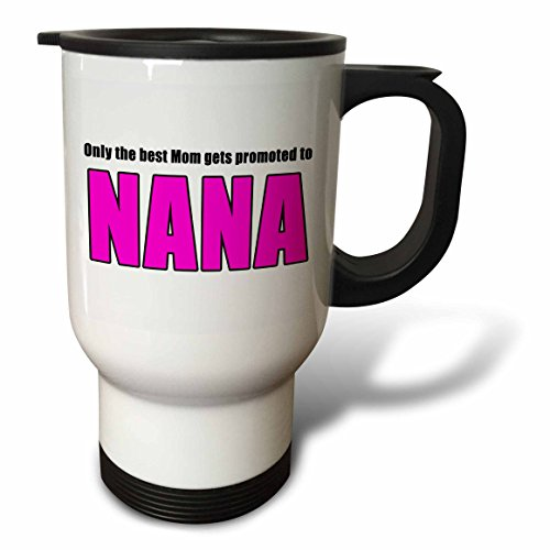3dRose tm_221762_1 Only The Best Mom Gets Promoted to Nana Pink Travel Mug, 14 oz, White