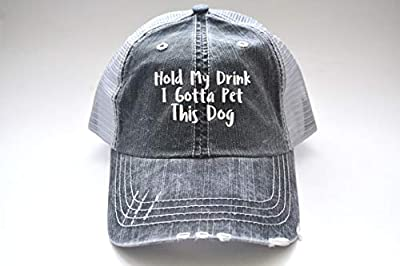 HOLD MY DRINK I GOTTA PET THIS DOG distressed Women's Trucker Hat PET LOVER Gift Funny SAYING on CAP Gray Mesh Cap embroidered cap gift