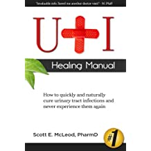 UTI Healing Manual: How to Quickly and Naturally Cure Urinary Tract Infections and Never Experience Them Again