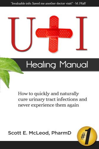 UTI Healing Manual: How to Quickly and Naturally Cure Urinary Tract Infections and Never Experience Them Again (Best Way To Prevent Kidney Stones)