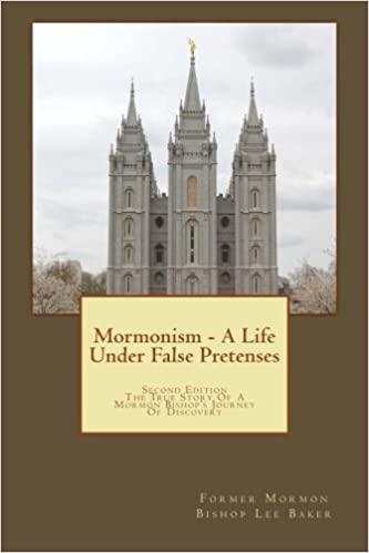 Mormonism a life under false pretenses the true story of a mormon mormonism a life under false pretenses the true story of a mormon bishops journey of discovery lee b baker 9781530695096 amazon books fandeluxe Image collections