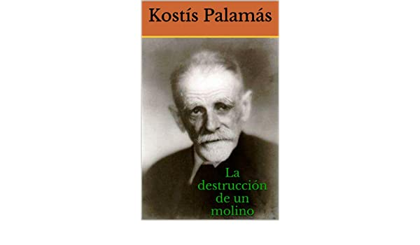 Amazon.com: La destrucción de un molino (Spanish Edition) eBook: Kostís Palamás, Antonio Rubió y Lluch: Kindle Store