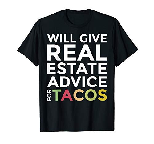 Will Give Real Estate Advice For Tacos Agent Realtor Shirt (Best Real Estate Advice)