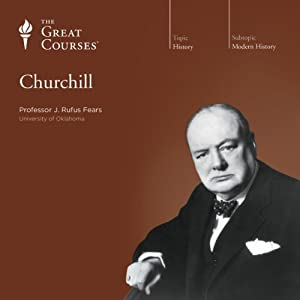 Churchill Lecture by  The Great Courses Narrated by Professor J. Rufus Fears