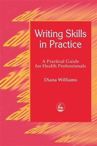 Writing Skills in Practice: A Practical Guide for Health Professionals (Arts Therapies)