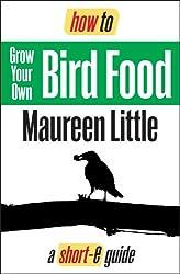 How To Grow Your Own Bird Food (Short-e Guide) (Short-e guides)