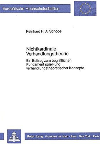 Nichtkardinale Verhandlungstheorie: Ein Beitrag zum begrifflichen Fundament spiel- und verhandlungstheoretischer Konzepte (Europäische ... Universitaires Européennes) (German Edition)