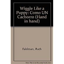 Wiggle Like a Puppy: Como UN Cachorro