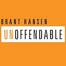 Unoffendable: How Just One Change Can Make All of Life Better Audiobook by Brant Hansen Narrated by Brant Hansen