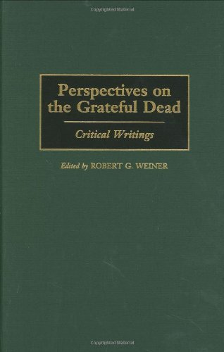 Download Perspectives on the Grateful Dead: Critical Writings (Contributions to the Study of Music and Dance) Pdf