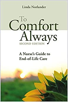 To Comfort Always: A Nurse's Guide to End-Of-Life Care (Second Edition) by Linda Norlander (2014-07-01)