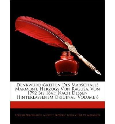Read Online Denkw Rdigkeiten Des Marschalls Marmont, Herzogs Von Ragusa, Von 1792 Bis 1841: Nach Dessen Hinterlassenem Original, Achter Band (Paperback)(German) - Common pdf