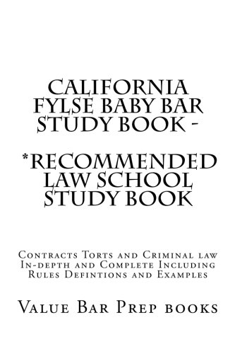 California FYLSE Baby Bar Study Book - *Recommended law school study book: Contracts Torts and Criminal law In-depth and Complete Including Rules Defintions and Examples