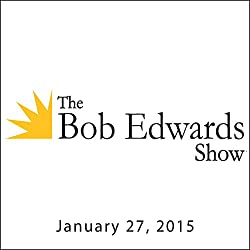 The Bob Edwards Show, Elie Wiesel and Hans Westra, January 27, 2015