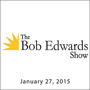The Bob Edwards Show, Elie Wiesel and Hans Westra, January 27, 2015 Radio/TV Program