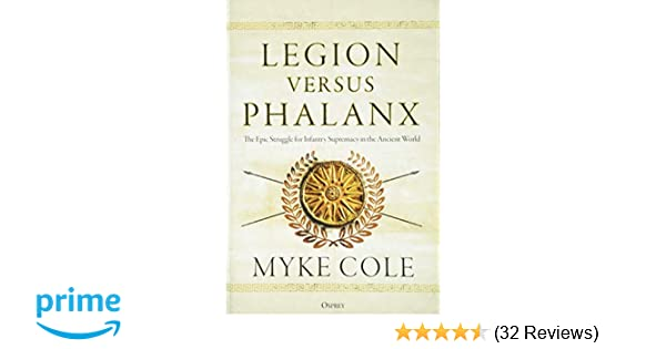 Legion Versus Phalanx The Epic Struggle For Infantry