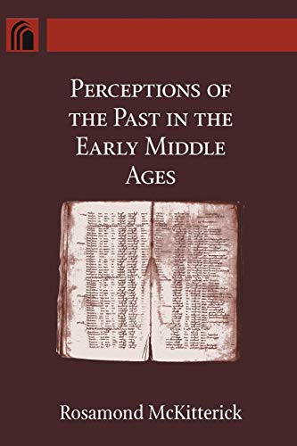 Perceptions of the Past in the Early Middle Ages (ND Conway Lectures in Medieval Studies)