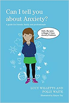 Can I tell you about Anxiety?: A guide for friends, family and professionals
