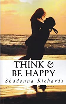 Think and Be Happy: 365 Empowering Thoughts to Lift Your Spirit by [Richards, Shadonna]