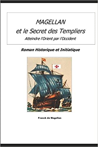 Amazon Fr Magellan Et Le Secret Des Templiers Roman