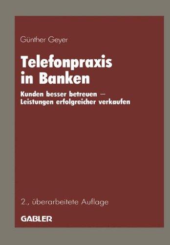 Telefonpraxis in Banken: Kunden besser betreuen - Leistungen erfolgreicher verkaufen