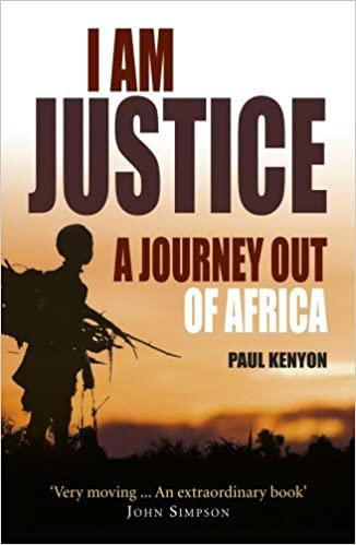 I Am Justice: A Journey Out of Africa by Paul Kenyon (2010-01-07)