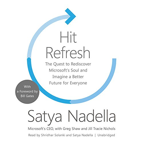 Hit Refresh: The Quest to Rediscover Microsoft's Soul and Imagine a Better Future for Everyone by HarperCollins Publishers and Blackstone Audio