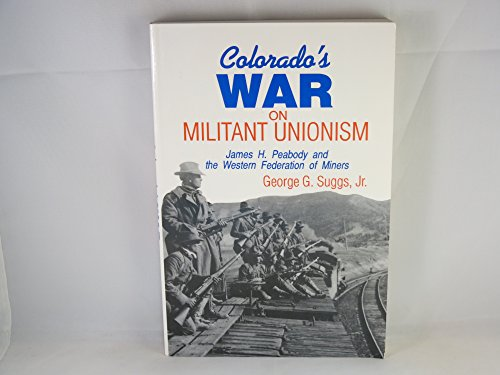 Colorado's War on Militant Unionism: James H. Peabody and the Western Federation of Miners