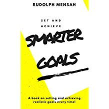 SET AND ACHIEVE SMARTER GOALS: A BOOK ON SETTING AND ACHIEVING REALISTIC GOALS EVERY TIME! (GETTING THINGS DONE  1)