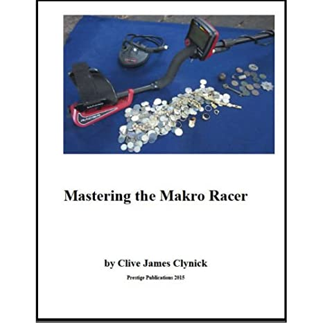 Amazon.com: Mastering the Makro Racer Metal Detector Book by Clive James Clynick: Garden & Outdoor